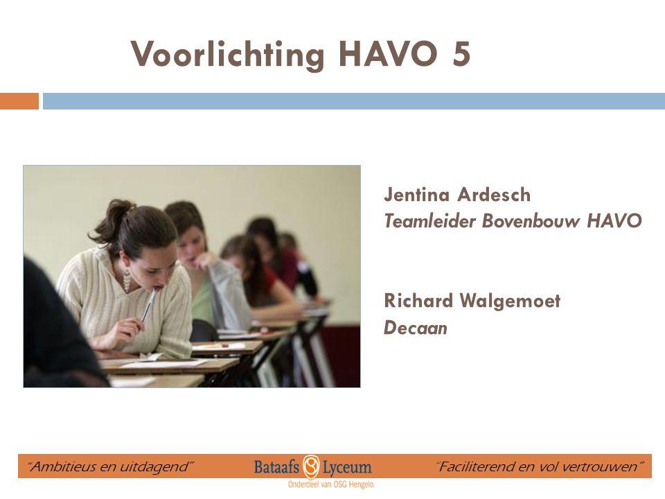 """Voorlichting HAVO 5 Jentina Ardesch Teamleider Bovenbouw HAVO Richard Walgemoet Decaan """" Ambitieus en uitdagend"""" """"Faciliterend en vol vertrouwen"""""""