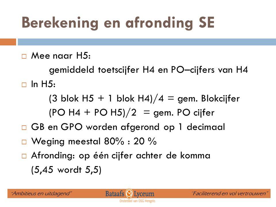 Berekening en afronding SE  Mee naar H5: gemiddeld toetscijfer H4 en PO–cijfers van H4  In H5: (3 blok H5 + 1 blok H4)/4 = gem.