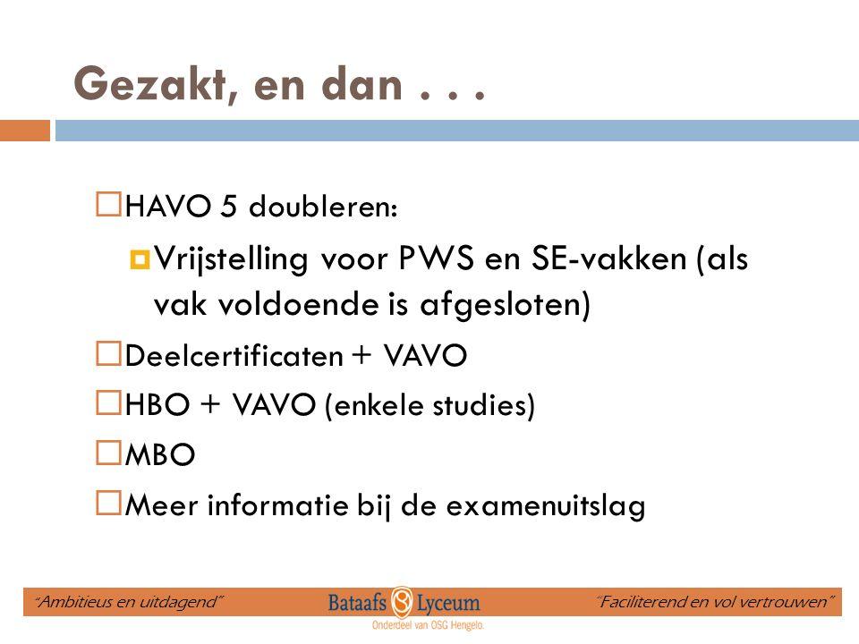 Gezakt, en dan...  HAVO 5 doubleren:  Vrijstelling voor PWS en SE-vakken (als vak voldoende is afgesloten)  Deelcertificaten + VAVO  HBO + VAVO (e