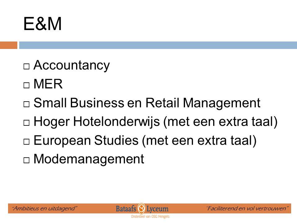 E&M  Accountancy  MER  Small Business en Retail Management  Hoger Hotelonderwijs (met een extra taal)  European Studies (met een extra taal)  Modemanagement Ambitieus en uitdagend Faciliterend en vol vertrouwen