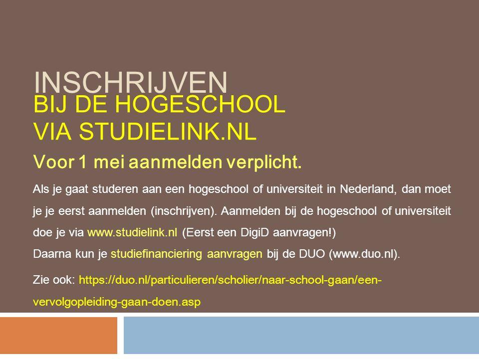 INSCHRIJVEN BIJ DE HOGESCHOOL VIA STUDIELINK.NL Voor 1 mei aanmelden verplicht. Als je gaat studeren aan een hogeschool of universiteit in Nederland,