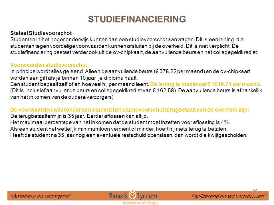 38 STUDIEFINANCIERING Stelsel Studievoorschot Studenten in het hoger onderwijs kunnen dan een studievoorschot aanvragen. Dit is een lening, die studen