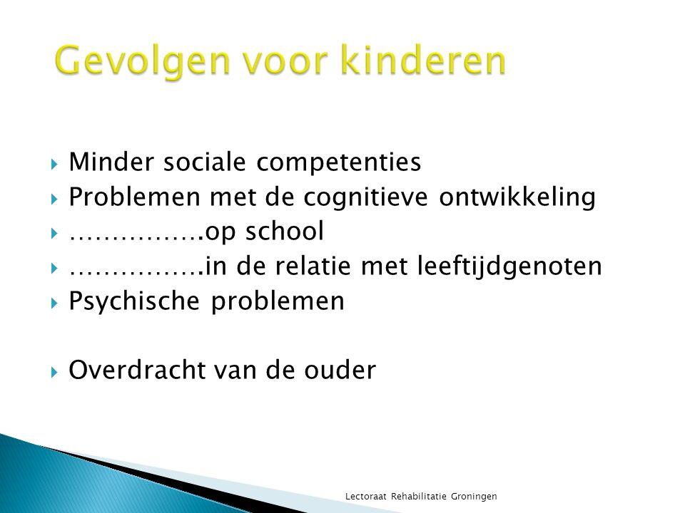  Minder sociale competenties  Problemen met de cognitieve ontwikkeling  …………….op school  …………….in de relatie met leeftijdgenoten  Psychische prob