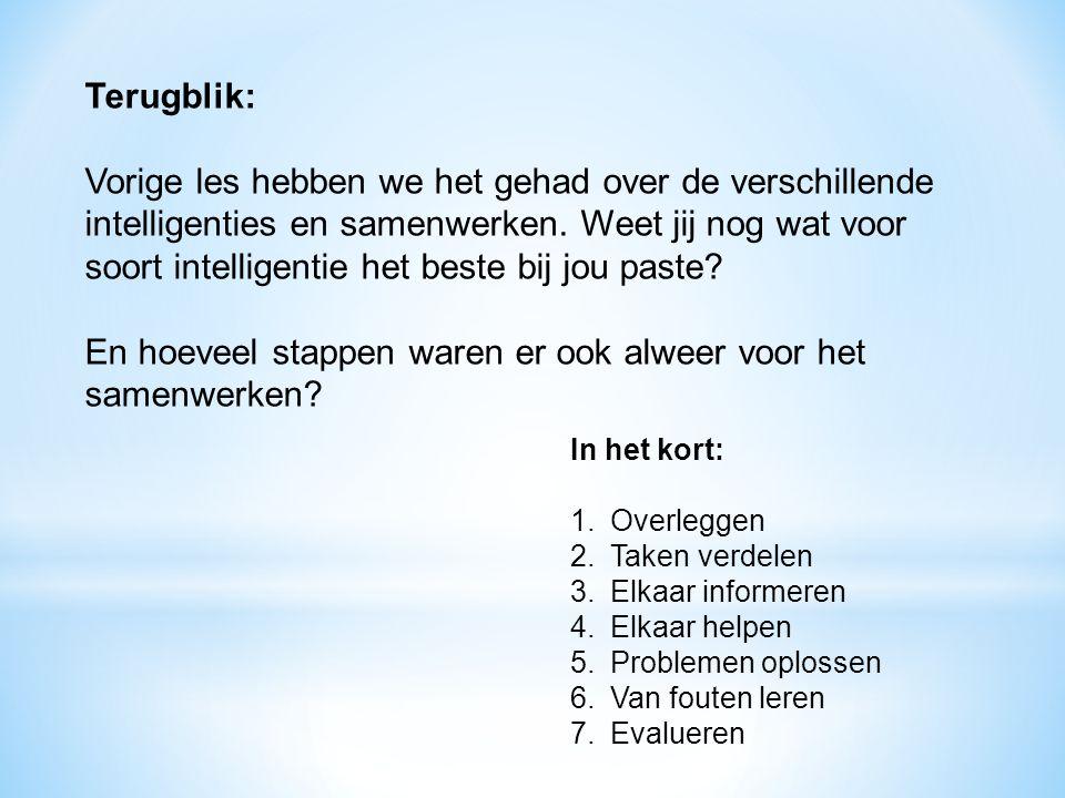 Terugblik: Vorige les hebben we het gehad over de verschillende intelligenties en samenwerken.