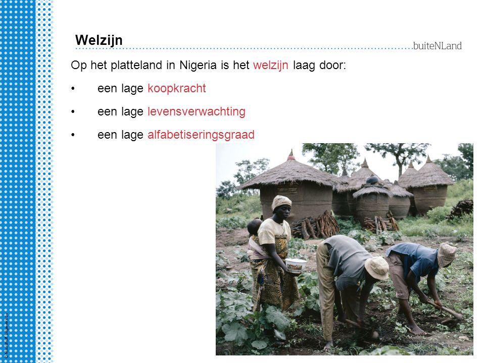 Op het platteland in Nigeria is het welzijn laag door: een lage koopkracht een lage levensverwachting een lage alfabetiseringsgraad Welzijn