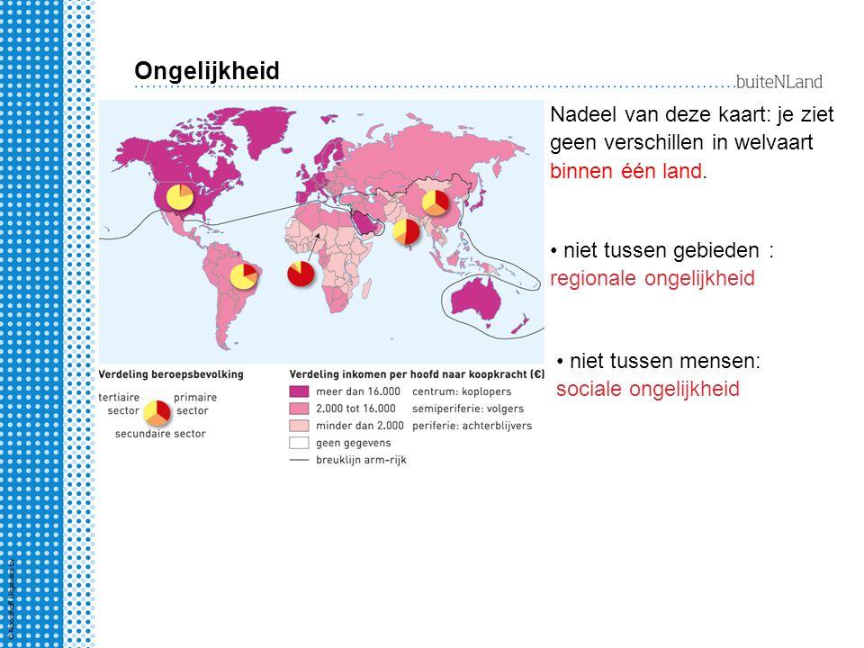 Nadeel van deze kaart: je ziet geen verschillen in welvaart binnen één land. niet tussen mensen: sociale ongelijkheid niet tussen gebieden : regionale