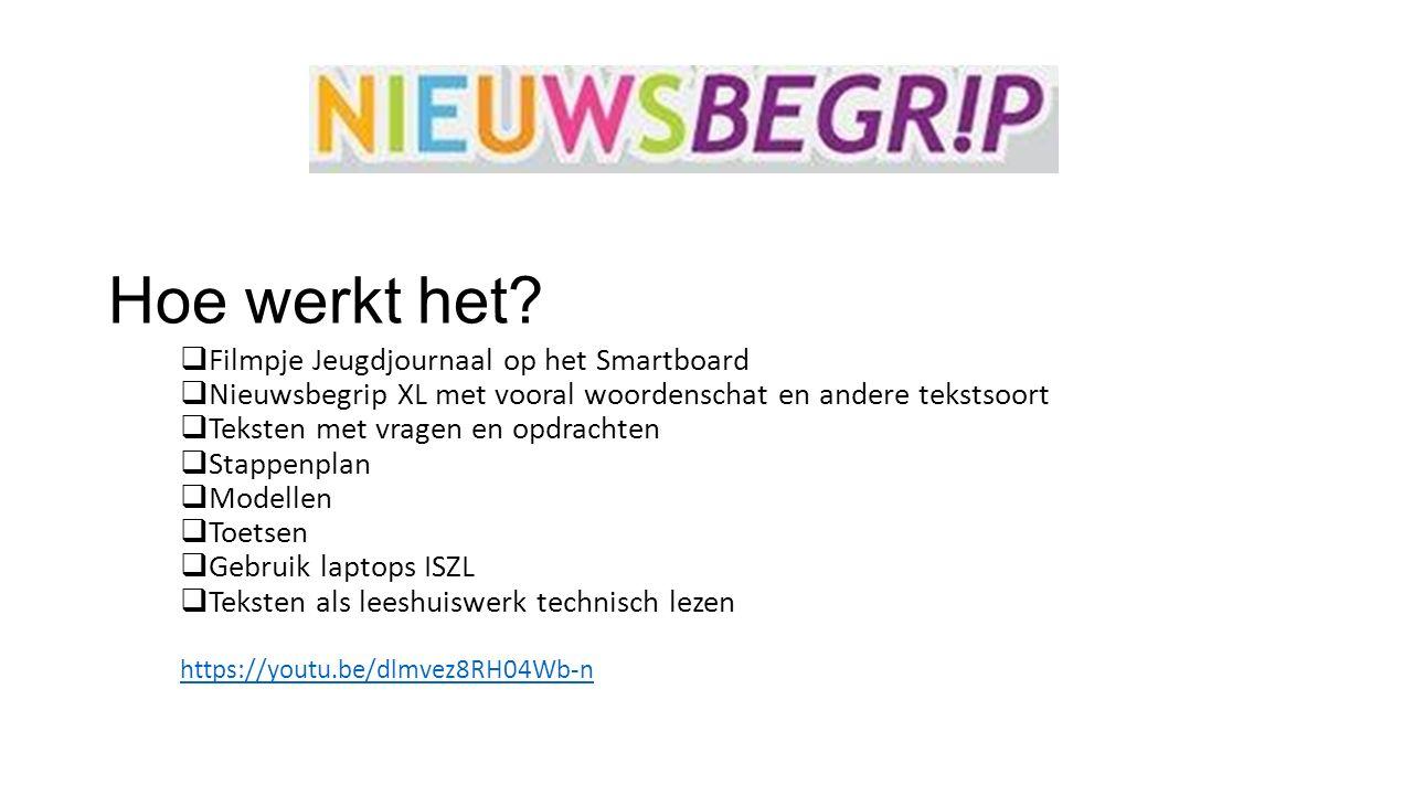 Hoe werkt het?  Filmpje Jeugdjournaal op het Smartboard  Nieuwsbegrip XL met vooral woordenschat en andere tekstsoort  Teksten met vragen en opdrac