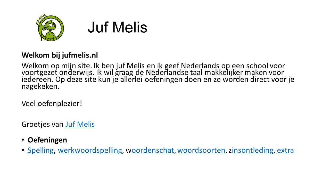Juf Melis Welkom bij jufmelis.nl Welkom op mijn site. Ik ben juf Melis en ik geef Nederlands op een school voor voortgezet onderwijs. Ik wil graag de