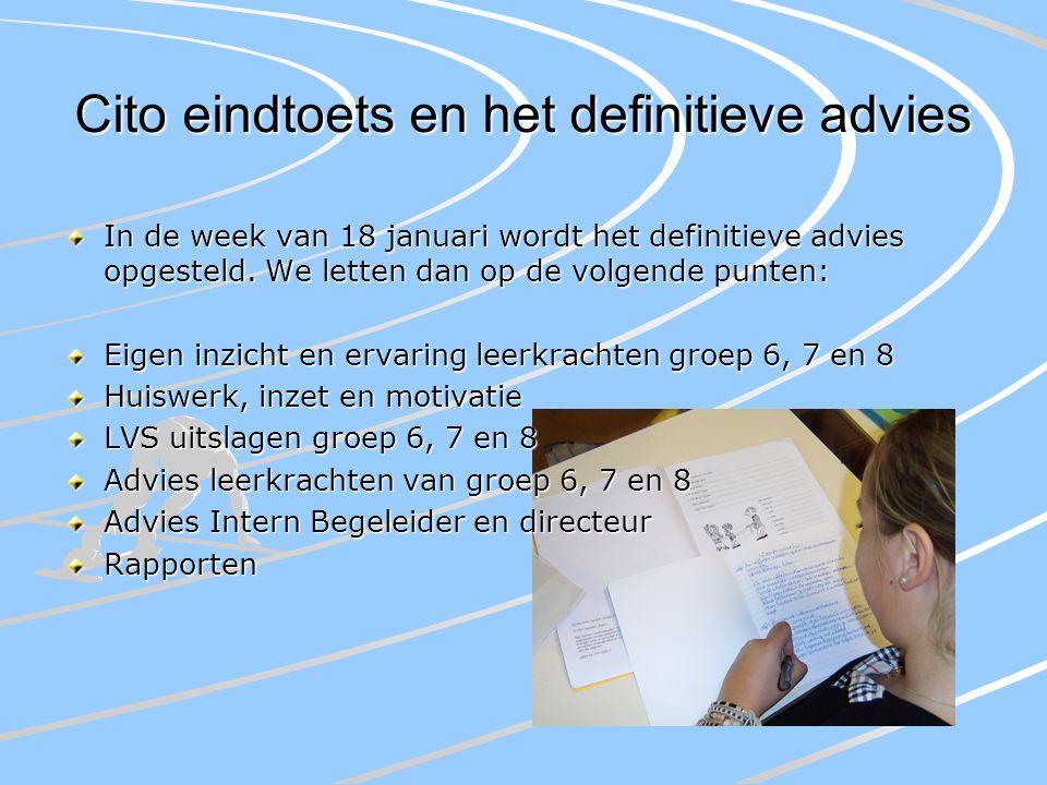 Cito eindtoets en het definitieve advies Cito eindtoets en het definitieve advies In de week van 18 januari wordt het definitieve advies opgesteld.
