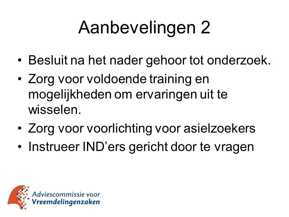 Aanbevelingen 2 Besluit na het nader gehoor tot onderzoek. Zorg voor voldoende training en mogelijkheden om ervaringen uit te wisselen. Zorg voor voor