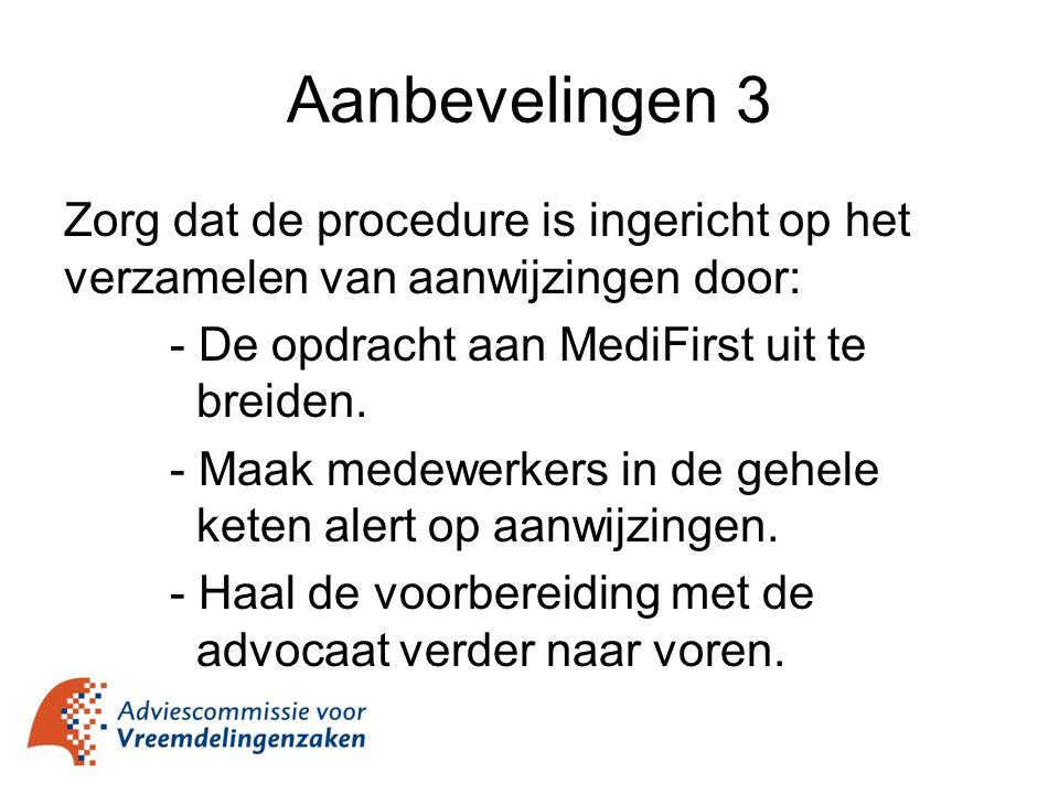 Aanbevelingen 3 Zorg dat de procedure is ingericht op het verzamelen van aanwijzingen door: - De opdracht aan MediFirst uit te breiden. - Maak medewer