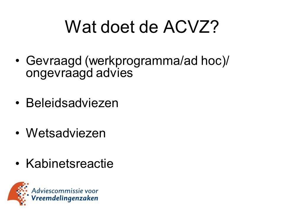 Gevraagd (werkprogramma/ad hoc)/ ongevraagd advies Beleidsadviezen Wetsadviezen Kabinetsreactie Wat doet de ACVZ?