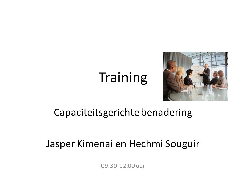 Training Capaciteitsgerichte benadering Jasper Kimenai en Hechmi Souguir 09.30-12.00 uur