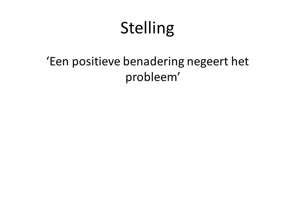 Stelling 'Een positieve benadering negeert het probleem'