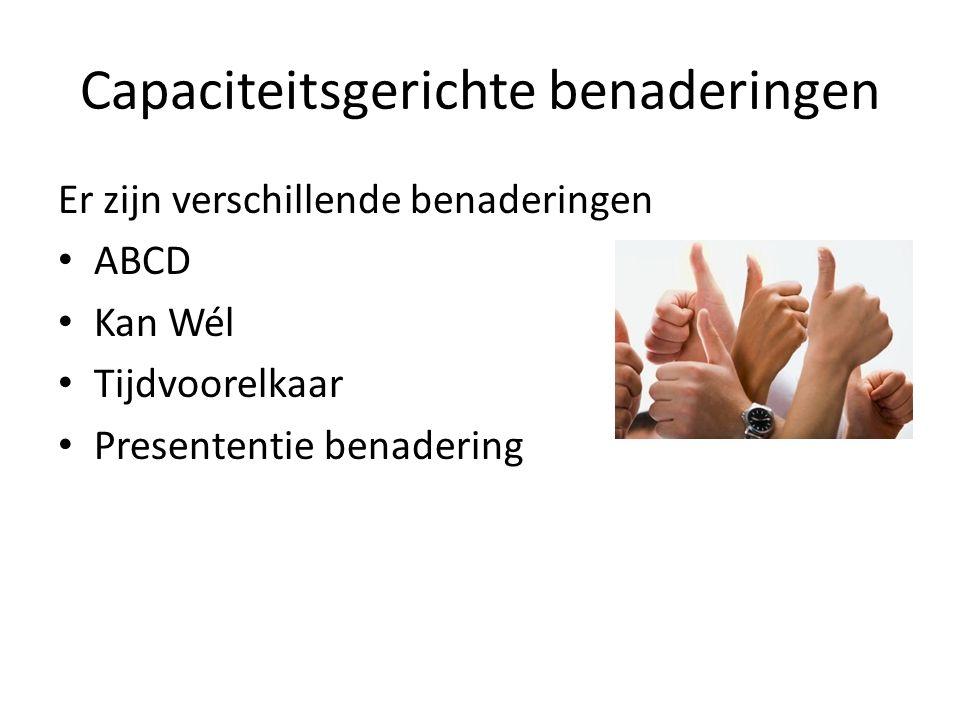 Capaciteitsgerichte benaderingen Er zijn verschillende benaderingen ABCD Kan Wél Tijdvoorelkaar Presententie benadering