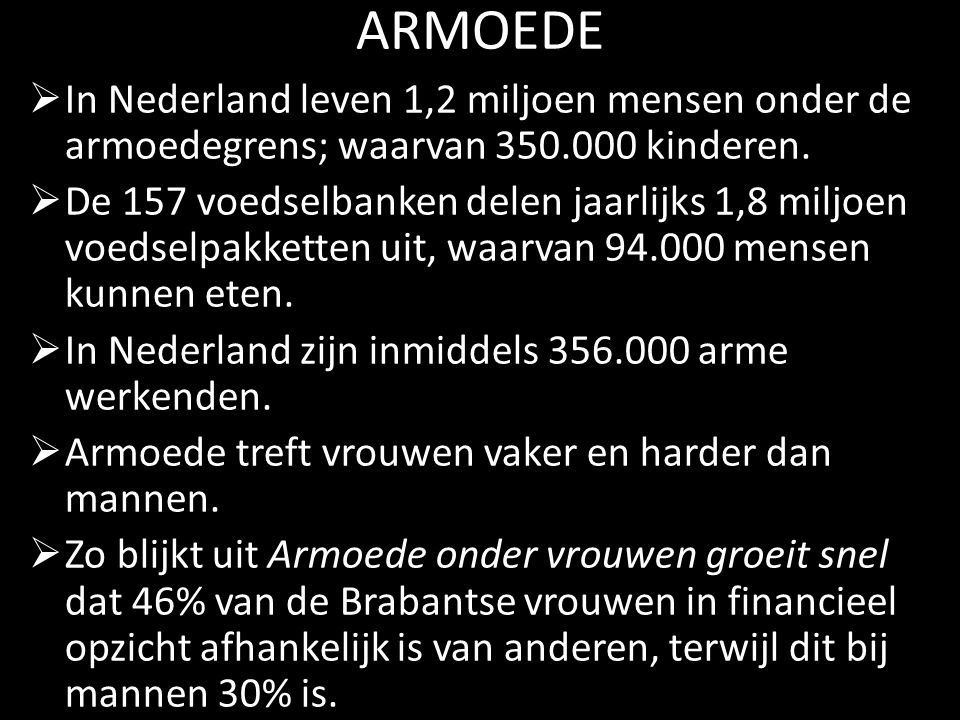 ARMOEDE  In Nederland leven 1,2 miljoen mensen onder de armoedegrens; waarvan 350.000 kinderen.
