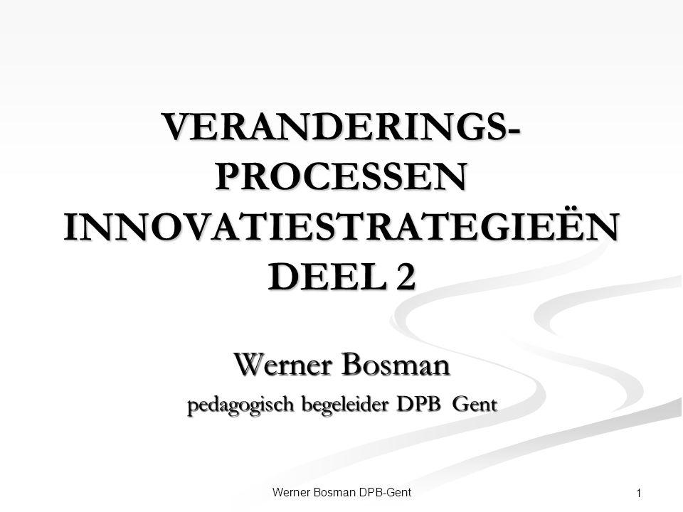 Werner Bosman DPB-Gent 1 VERANDERINGS- PROCESSEN INNOVATIESTRATEGIEËN DEEL 2 Werner Bosman pedagogisch begeleider DPB Gent