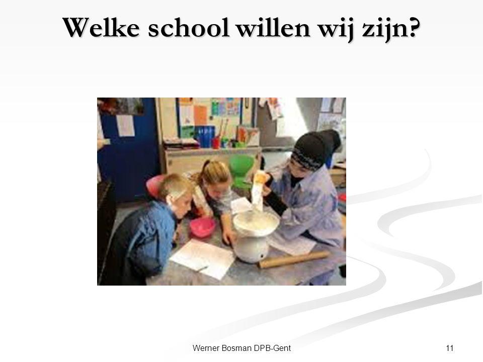 Welke school willen wij zijn? 11Werner Bosman DPB-Gent