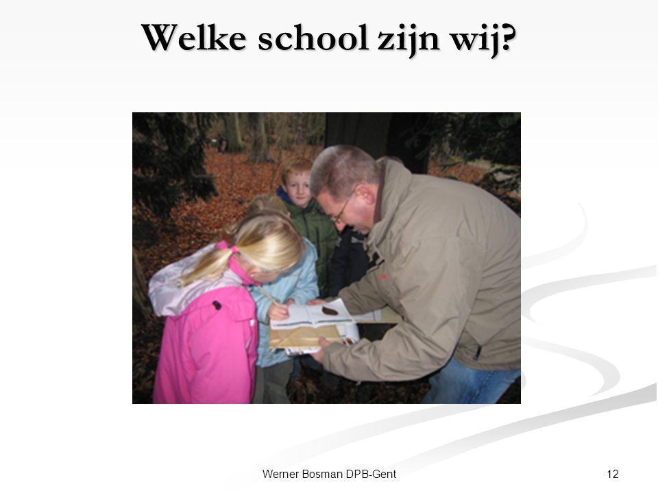 Welke school zijn wij? 12Werner Bosman DPB-Gent