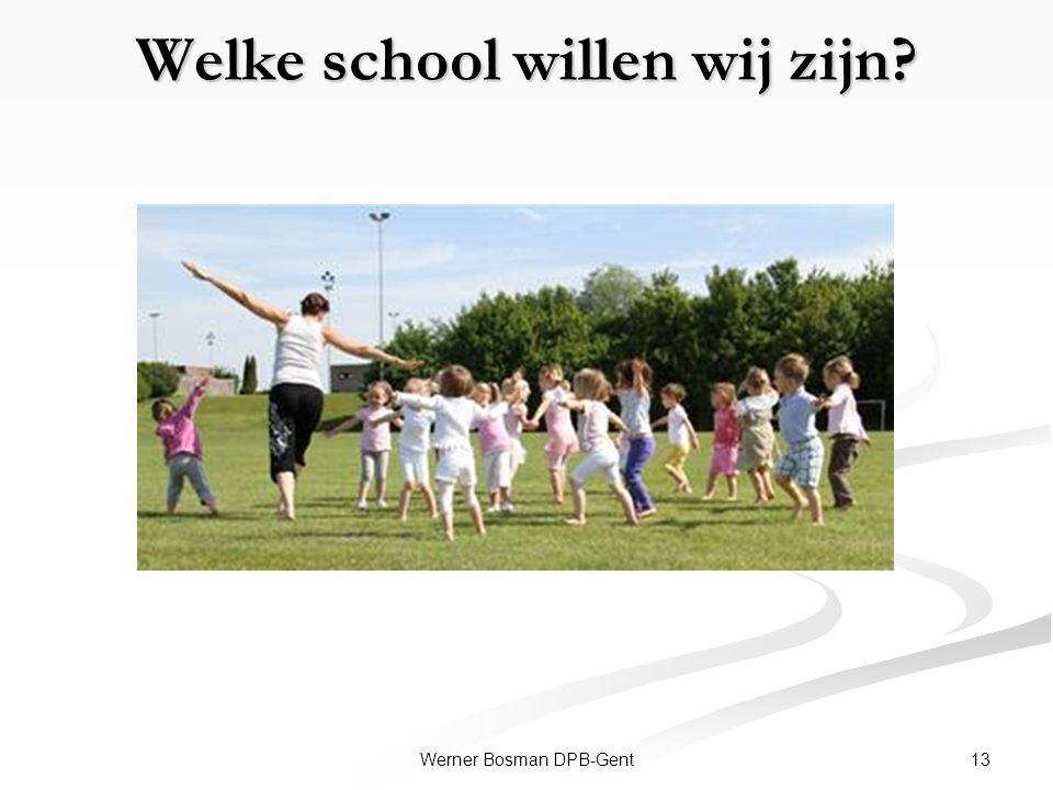 Welke school willen wij zijn? 13Werner Bosman DPB-Gent