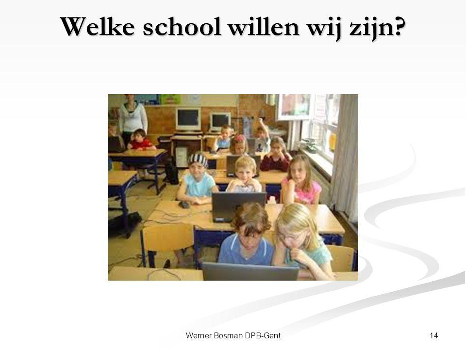 Welke school willen wij zijn? 14Werner Bosman DPB-Gent