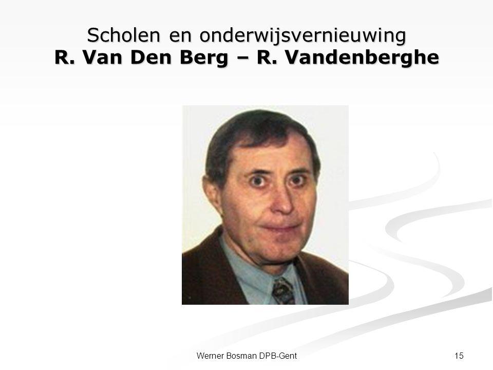 Scholen en onderwijsvernieuwing R. Van Den Berg – R. Vandenberghe 15Werner Bosman DPB-Gent