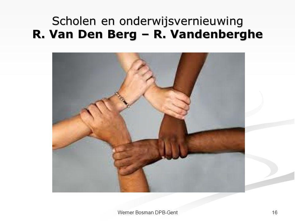 Scholen en onderwijsvernieuwing R. Van Den Berg – R. Vandenberghe 16Werner Bosman DPB-Gent