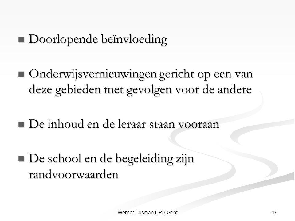 18Werner Bosman DPB-Gent Doorlopende beïnvloeding Doorlopende beïnvloeding Onderwijsvernieuwingen gericht op een van deze gebieden met gevolgen voor d
