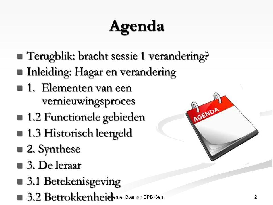 2Werner Bosman DPB-Gent Agenda Terugblik: bracht sessie 1 verandering? Terugblik: bracht sessie 1 verandering? Inleiding: Hagar en verandering Inleidi