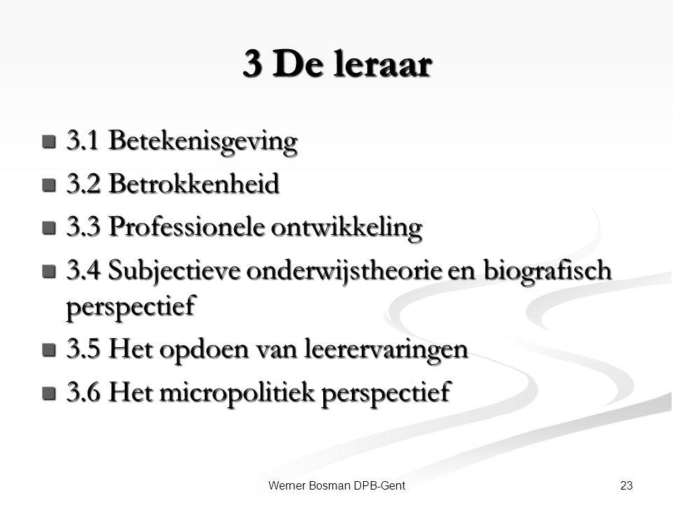 23Werner Bosman DPB-Gent 3 De leraar 3.1 Betekenisgeving 3.1 Betekenisgeving 3.2 Betrokkenheid 3.2 Betrokkenheid 3.3 Professionele ontwikkeling 3.3 Pr