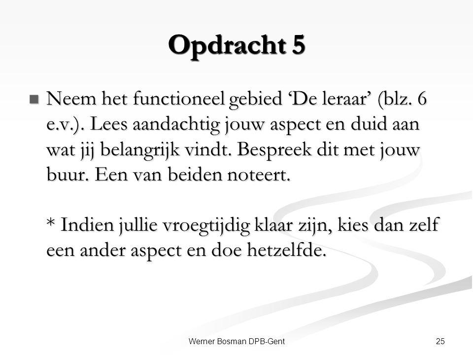 25Werner Bosman DPB-Gent Opdracht 5 Neem het functioneel gebied 'De leraar' (blz. 6 e.v.). Lees aandachtig jouw aspect en duid aan wat jij belangrijk