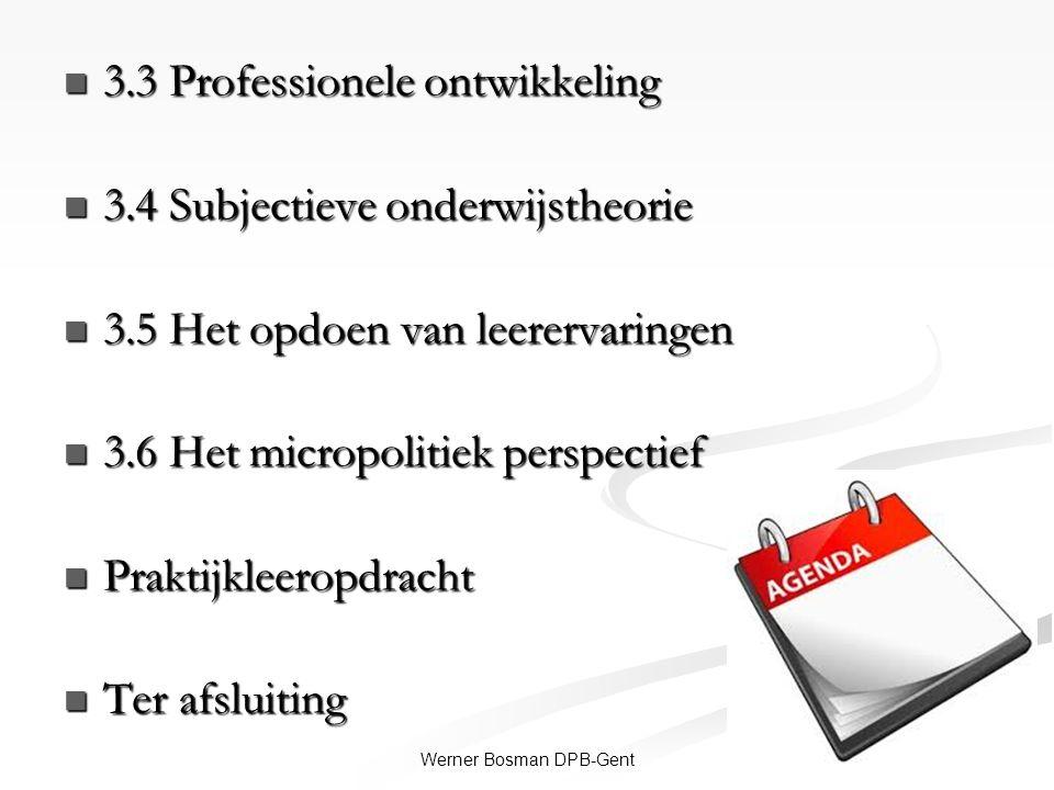 3Werner Bosman DPB-Gent 3.3 Professionele ontwikkeling 3.3 Professionele ontwikkeling 3.4 Subjectieve onderwijstheorie 3.4 Subjectieve onderwijstheori