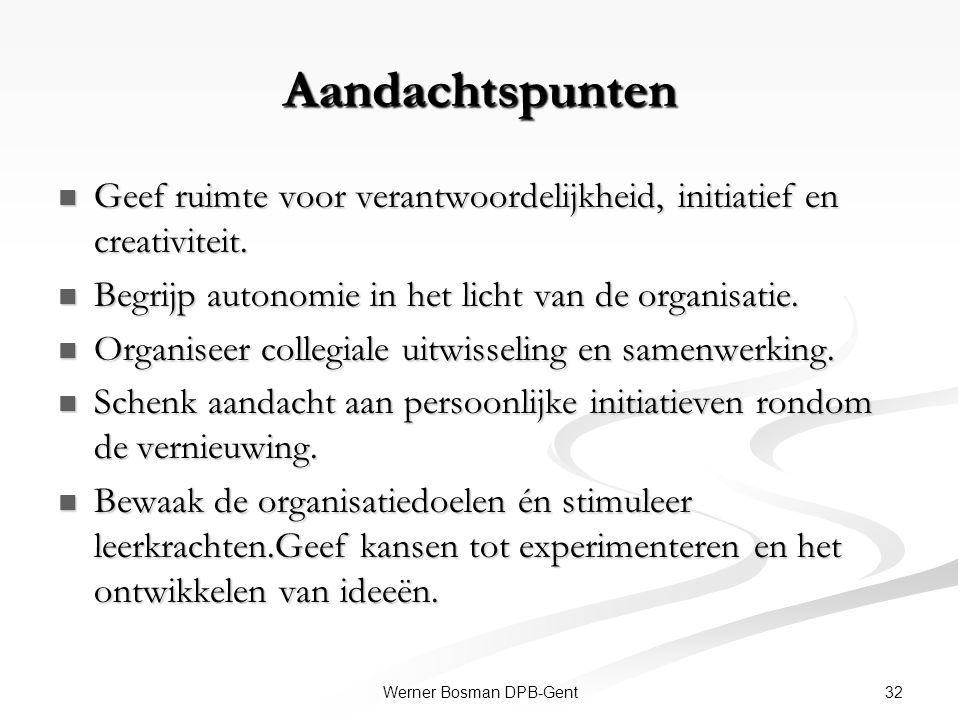 32Werner Bosman DPB-Gent Aandachtspunten Geef ruimte voor verantwoordelijkheid, initiatief en creativiteit. Geef ruimte voor verantwoordelijkheid, ini