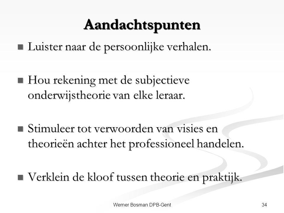 34Werner Bosman DPB-Gent Aandachtspunten Luister naar de persoonlijke verhalen. Luister naar de persoonlijke verhalen. Hou rekening met de subjectieve
