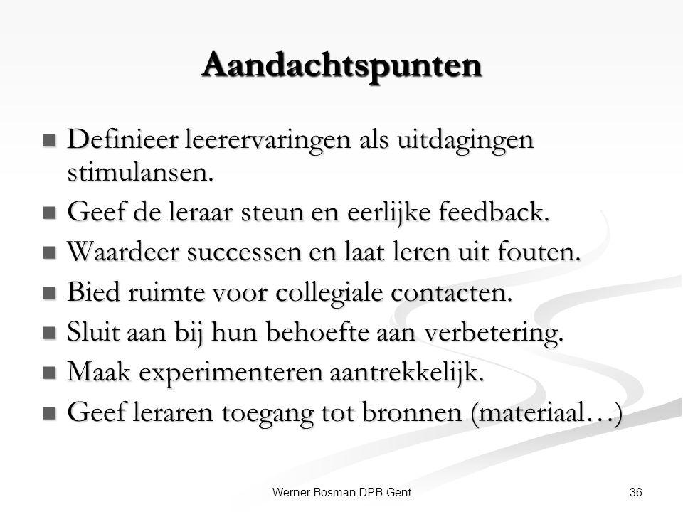 36Werner Bosman DPB-Gent Aandachtspunten Definieer leerervaringen als uitdagingen stimulansen. Definieer leerervaringen als uitdagingen stimulansen. G