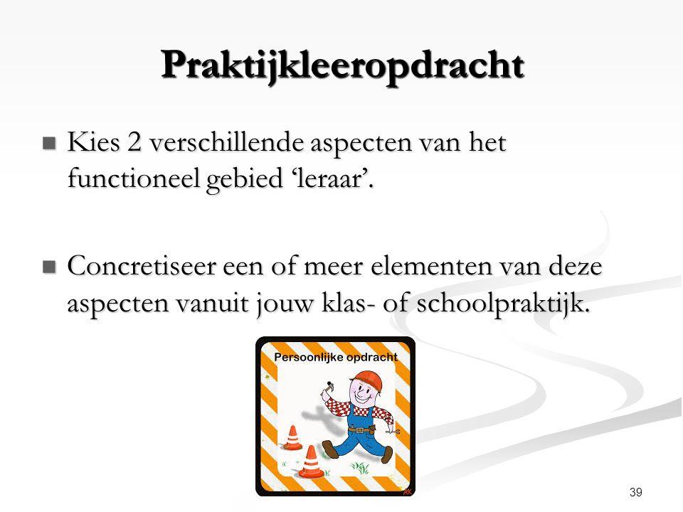 39Werner Bosman DPB-Gent Praktijkleeropdracht Kies 2 verschillende aspecten van het functioneel gebied 'leraar'. Kies 2 verschillende aspecten van het