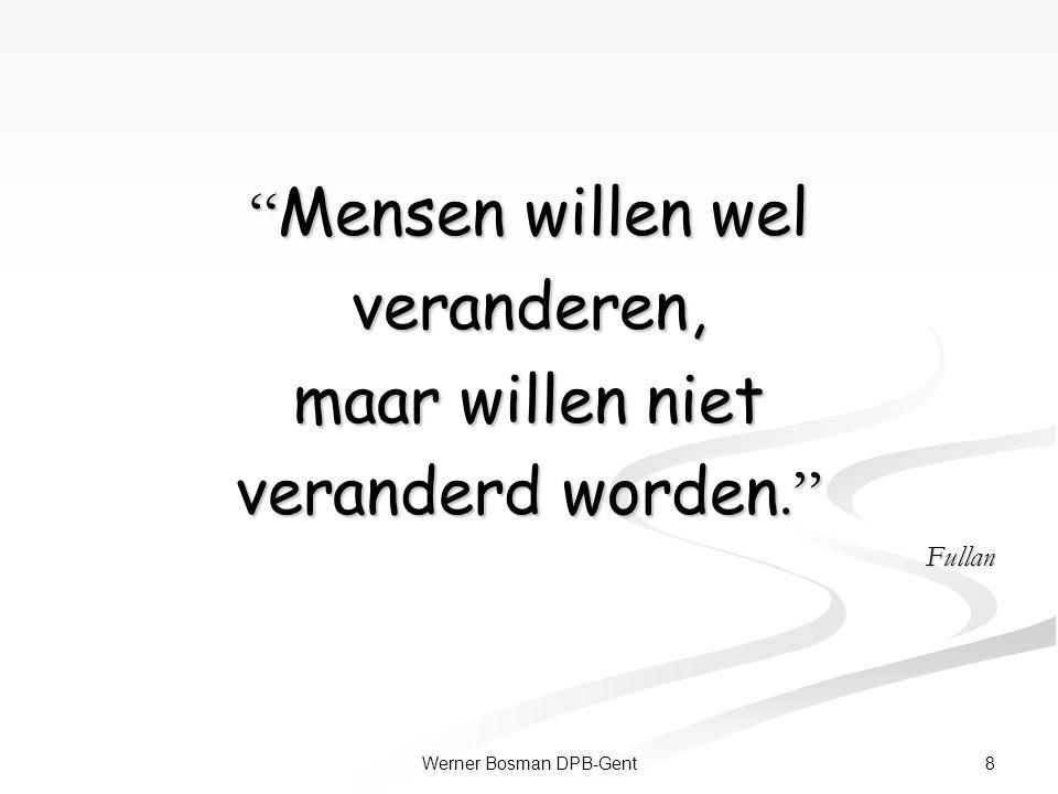 """8Werner Bosman DPB-Gent """" Mensen willen wel veranderen, maar willen niet veranderd worden."""" Fullan"""