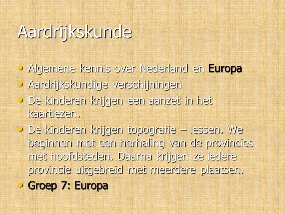 Aardrijkskunde Algemene kennis over Nederland en Europa Algemene kennis over Nederland en Europa Aardrijkskundige verschijningen Aardrijkskundige verschijningen De kinderen krijgen een aanzet in het kaartlezen.