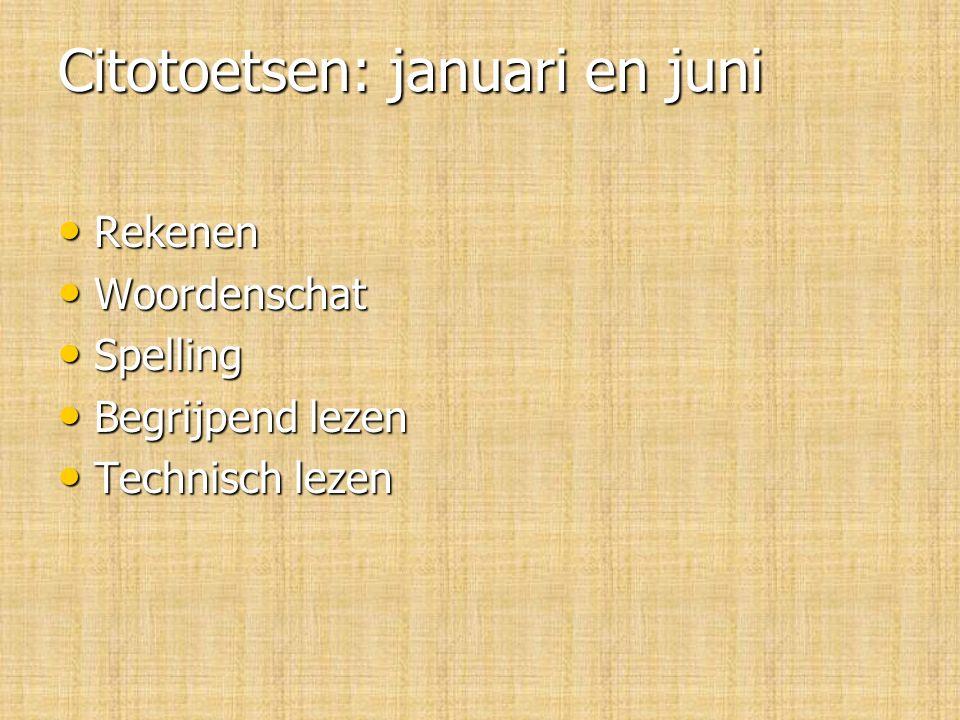 Citotoetsen: januari en juni Rekenen Rekenen Woordenschat Woordenschat Spelling Spelling Begrijpend lezen Begrijpend lezen Technisch lezen Technisch lezen