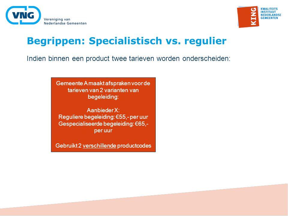 Begrippen: Specialistisch vs. regulier Indien binnen een product twee tarieven worden onderscheiden: Gemeente A maakt afspraken voor de tarieven van 2