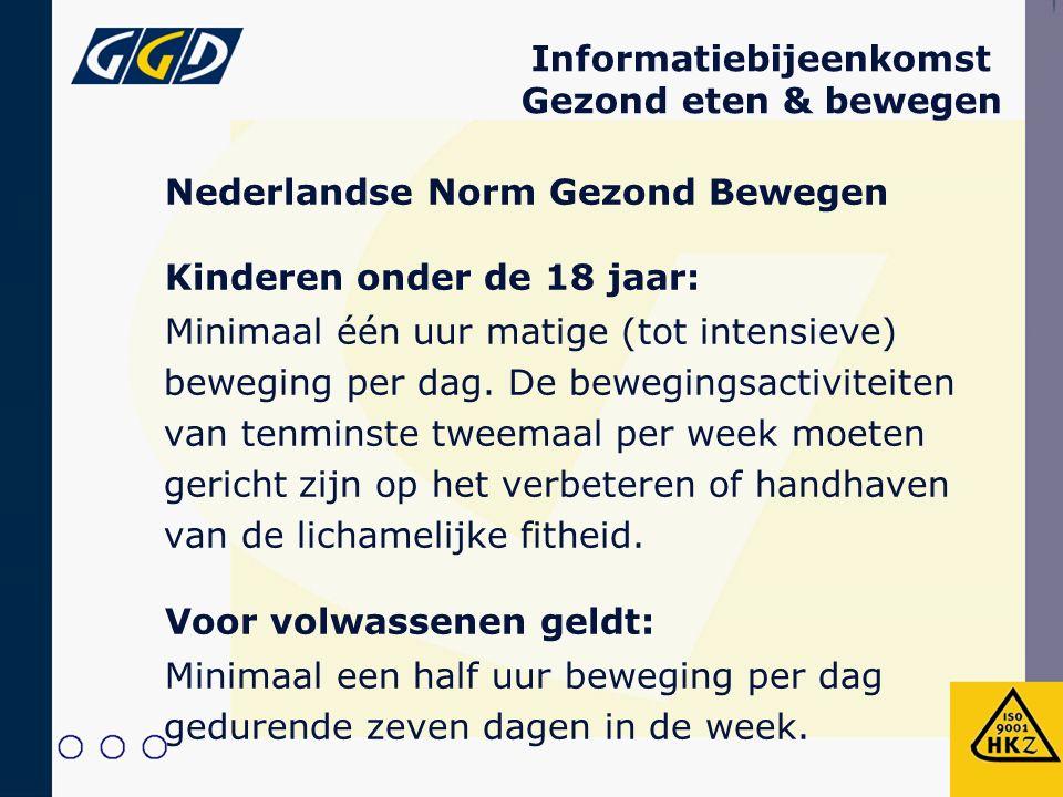 Informatiebijeenkomst Gezond eten & bewegen Nederlandse Norm Gezond Bewegen Kinderen onder de 18 jaar: Minimaal één uur matige (tot intensieve) beweging per dag.