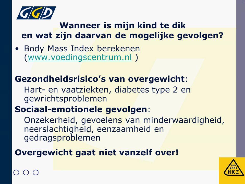 Wanneer is mijn kind te dik en wat zijn daarvan de mogelijke gevolgen? Body Mass Index berekenen (www.voedingscentrum.nl )www.voedingscentrum.nl Gezon