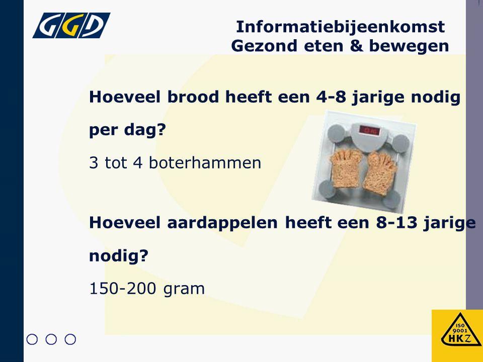 Hoeveel brood heeft een 4-8 jarige nodig per dag? 3 tot 4 boterhammen Hoeveel aardappelen heeft een 8-13 jarige nodig? 150-200 gram