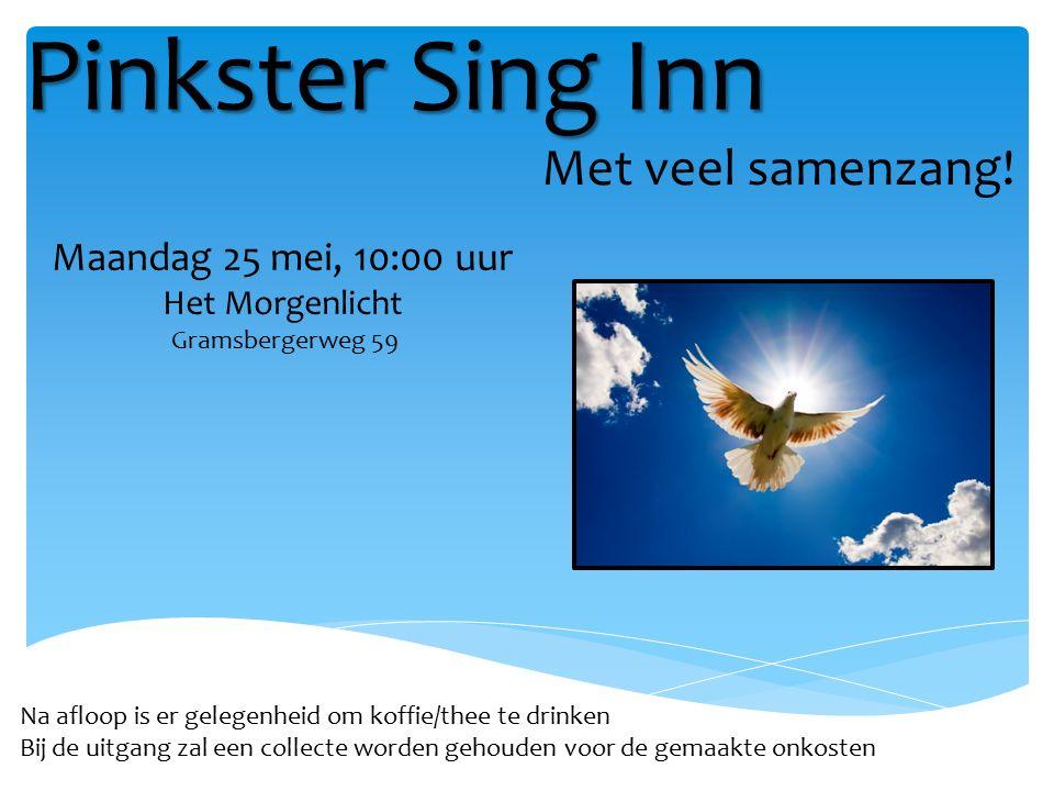 Pinkster Sing Inn Na afloop is er gelegenheid om koffie/thee te drinken Bij de uitgang zal een collecte worden gehouden voor de gemaakte onkosten Met veel samenzang.