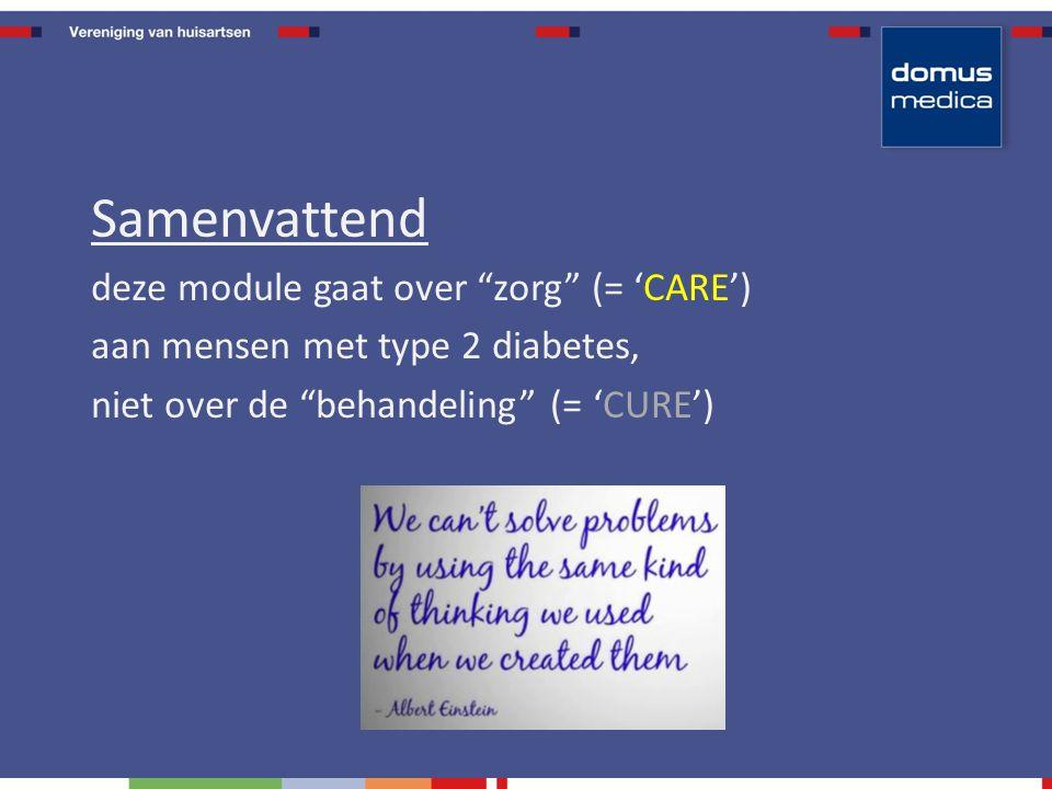 Samenvattend deze module gaat over zorg (= 'CARE') aan mensen met type 2 diabetes, niet over de behandeling (= 'CURE')