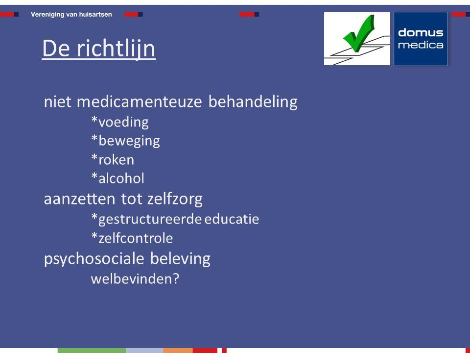 niet medicamenteuze behandeling *voeding *beweging *roken *alcohol aanzetten tot zelfzorg *gestructureerde educatie *zelfcontrole psychosociale beleving welbevinden.