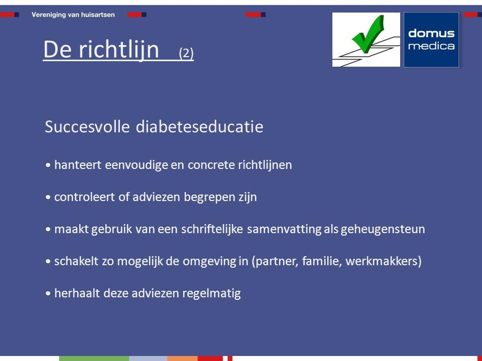 Succesvolle diabeteseducatie hanteert eenvoudige en concrete richtlijnen controleert of adviezen begrepen zijn maakt gebruik van een schriftelijke samenvatting als geheugensteun schakelt zo mogelijk de omgeving in (partner, familie, werkmakkers) herhaalt deze adviezen regelmatig De richtlijn (2)