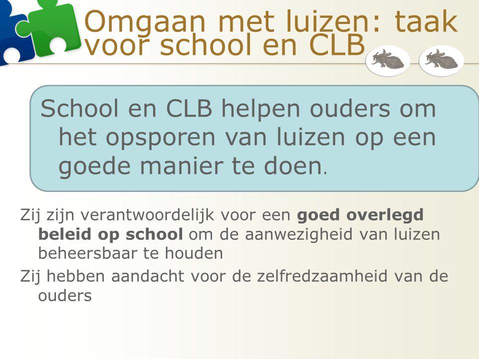 Omgaan met luizen: taak voor school en CLB Zij zijn verantwoordelijk voor een goed overlegd beleid op school om de aanwezigheid van luizen beheersbaar
