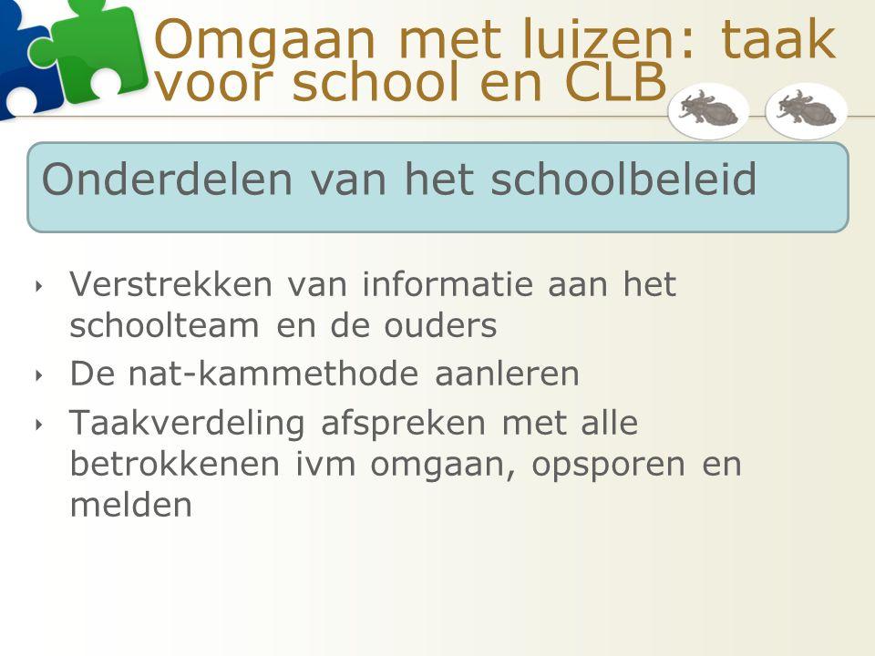 Omgaan met luizen: taak voor school en CLB  Verstrekken van informatie aan het schoolteam en de ouders  De nat-kammethode aanleren  Taakverdeling a