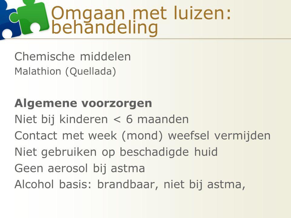Omgaan met luizen: behandeling Chemische middelen Malathion (Quellada) Algemene voorzorgen Niet bij kinderen < 6 maanden Contact met week (mond) weefs